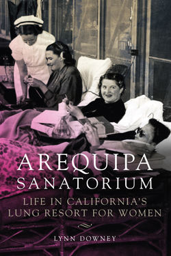 <em>Arequipa Sanatorium: Life in California's Lung Resort for Women</em> <p>Book Talk and Signing</p>