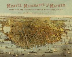 <u><p>CHS Book Talk</u></p> <p><em>Misfits, Merchants & Mayhem: Tales from San Francisco's Historic Waterfront, 1849–1934</em>