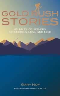 <strong><em>Gold Rush Stories: 49 Tales of Seekers, Scoundrels, Loss, and Luck</strong></em>