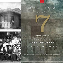 <p>See You at the 7: Stories from the Bay Area's Last Original Mile House</p> <p>A Presentation by Owner and Author Vanessa Garcia</p>