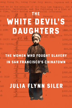 <p><em>The White Devil's Daughters: The Women Who Fought Slavery in San Francisco's Chinatown</em> with author Julia Flynn Siler in conversation with Bonnie Tsui</p>