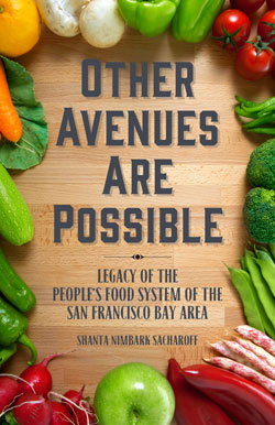 <em>Other Avenues Are Possible: The Legacy of the Peoples Food System of the San Francisco Bay Area</em>