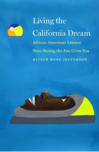 <em>Living the California Dream: African American Leisure Sites during the Jim Crow Era</em> <p>Book Talk and Signing</p>