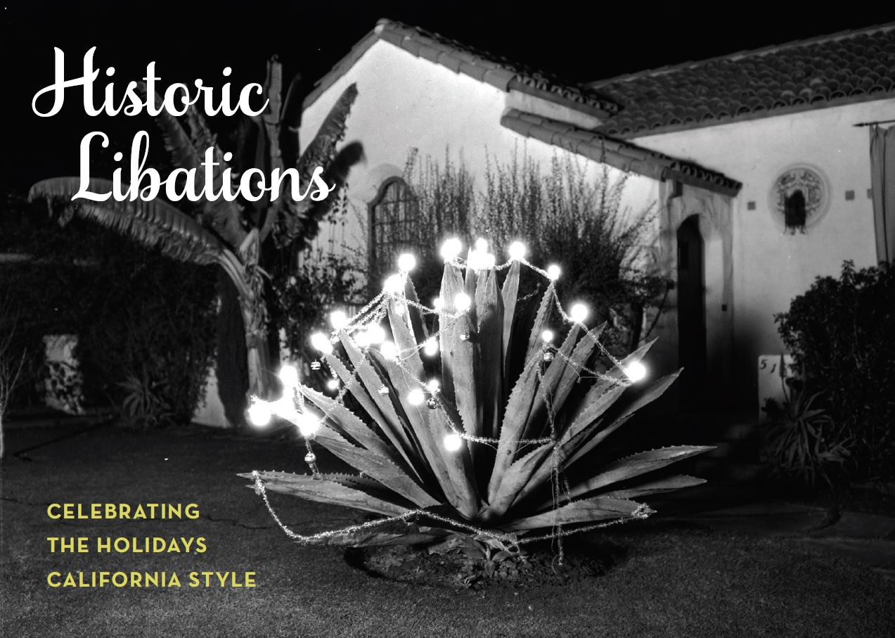 <p>Historic Libations: <br> Celebrating the Holidays California Style</p>