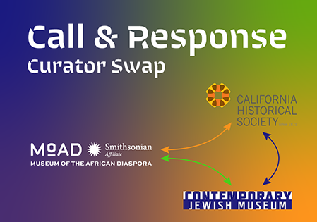 Curator Swap with Museum of African Diaspora and Contemporary Jewish Museum